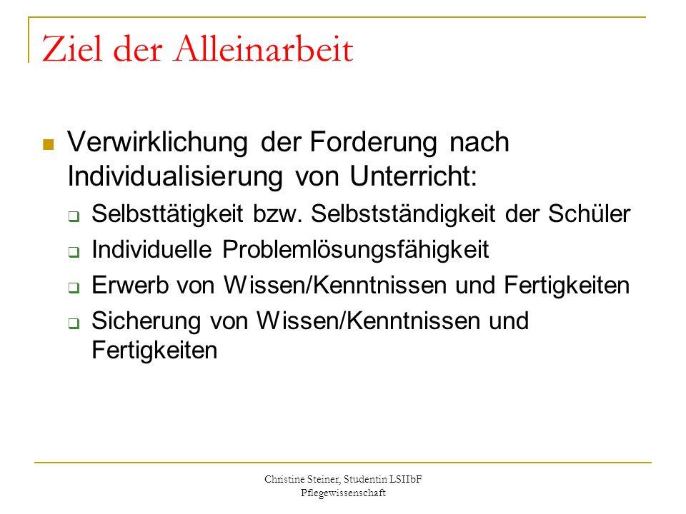 Christine Steiner, Studentin LSIIbF Pflegewissenschaft Ziel der Alleinarbeit Verwirklichung der Forderung nach Individualisierung von Unterricht: Selb