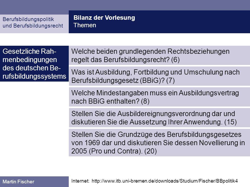 Berufsbildungspolitik und Berufsbildungsrecht Martin Fischer Gesetzliche Rah- menbedingungen des deutschen Be- rufsbildungssystems Bilanz der Vorlesun