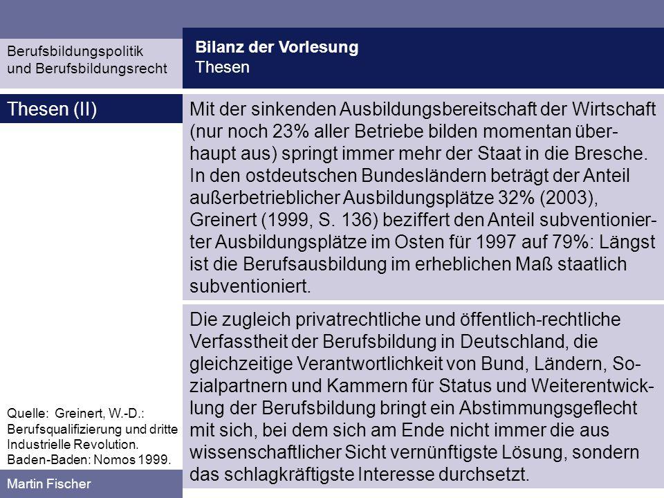 Bilanz der Vorlesung Thesen Berufsbildungspolitik und Berufsbildungsrecht Martin Fischer Thesen (II)Mit der sinkenden Ausbildungsbereitschaft der Wirt