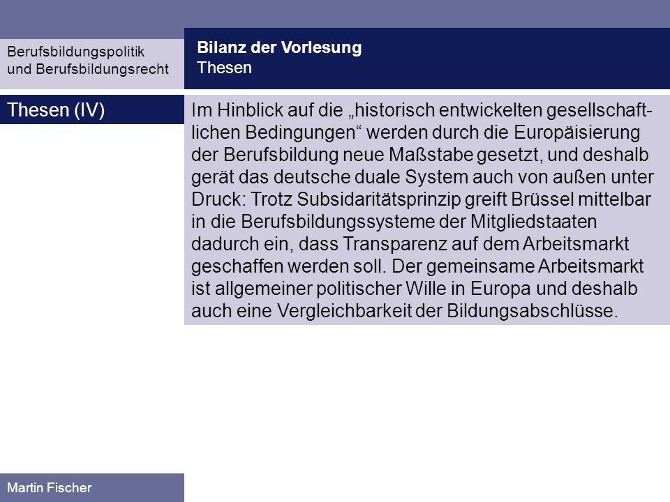 Bilanz der Vorlesung Europäische Berufsbildungspolitik Berufsbildungspolitik und Berufsbildungsrecht Martin Fischer Quelle: Europäische Union Der Brügge-Kopenhagen-Prozess: Entwicklung eines Zertifizierungssystems Transparenz auf dem Arbeitsmarkt