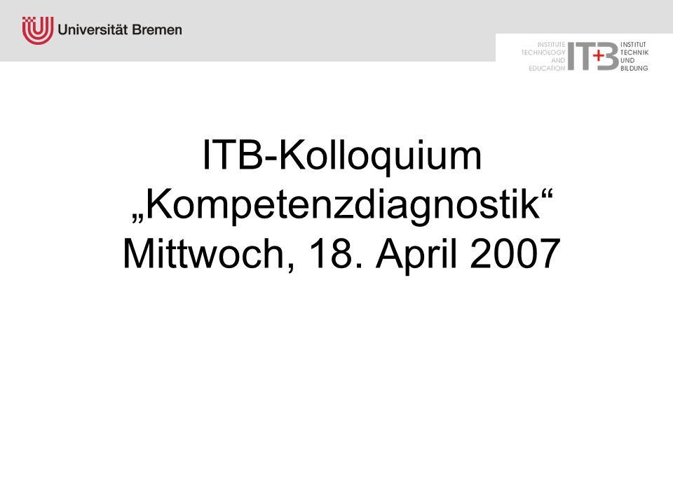 ITB-Kolloquium Kompetenzdiagnostik Mittwoch, 18. April 2007