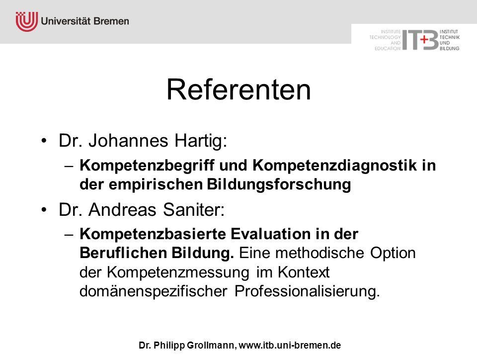 Dr. Philipp Grollmann, www.itb.uni-bremen.de Referenten Dr. Johannes Hartig: –Kompetenzbegriff und Kompetenzdiagnostik in der empirischen Bildungsfors