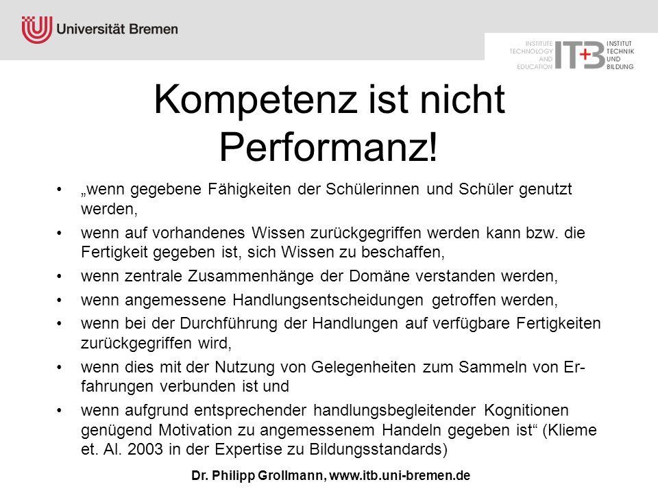 Dr. Philipp Grollmann, www.itb.uni-bremen.de Kompetenz ist nicht Performanz! wenn gegebene Fähigkeiten der Schülerinnen und Schüler genutzt werden, we