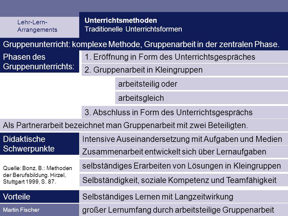 Unterrichtsmethoden Traditionelle Unterrichtsformen Martin Fischer 1. Eröffnung in Form des Unterrichtsgespräches Gruppenunterricht: komplexe Methode,