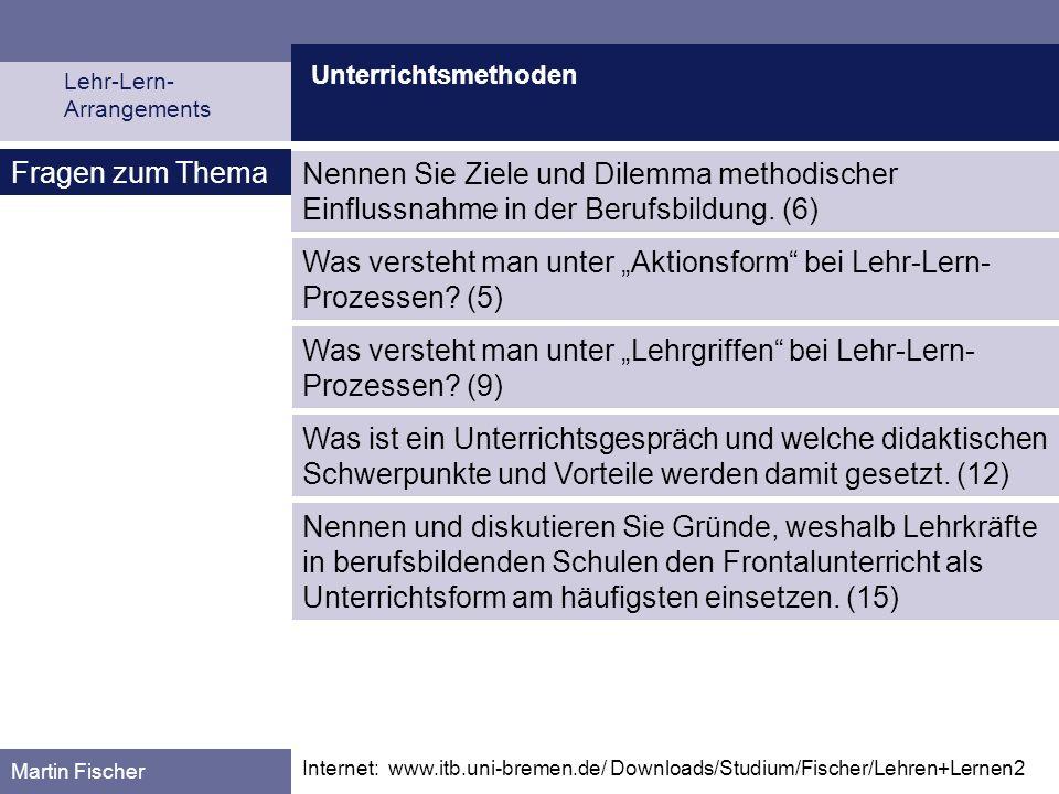 Unterrichtsmethoden Lehr-Lern- Arrangements Martin Fischer Fragen zum Thema Nennen Sie Ziele und Dilemma methodischer Einflussnahme in der Berufsbildu