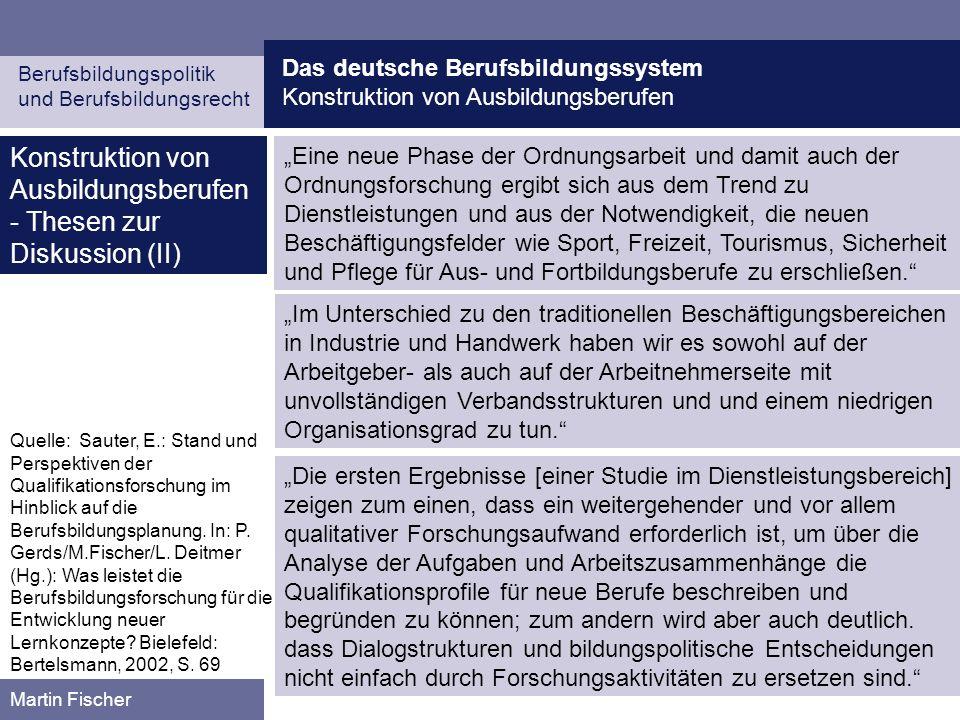 Das deutsche Berufsbildungssystem Konstruktion von Ausbildungsberufen Berufsbildungspolitik und Berufsbildungsrecht Martin Fischer Konstruktion von Au
