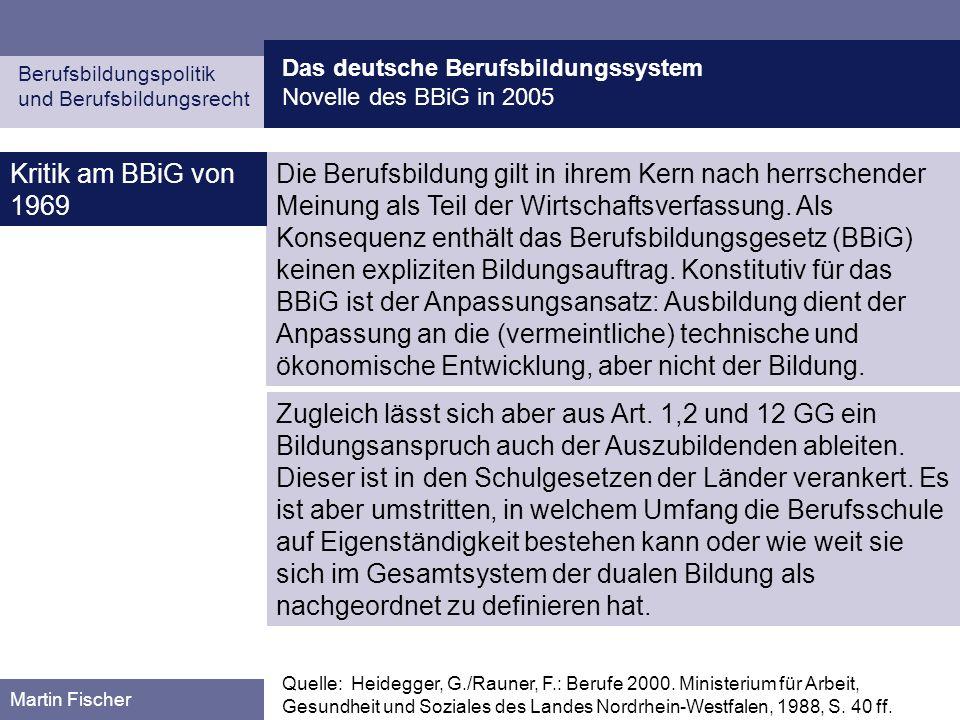 Das deutsche Berufsbildungssystem Novelle des BBiG in 2005 Berufsbildungspolitik und Berufsbildungsrecht Martin Fischer Quelle: Heidegger, G./Rauner,