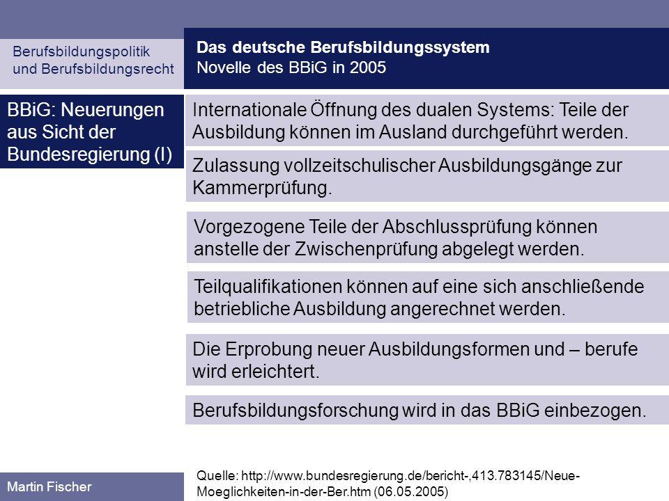 Das deutsche Berufsbildungssystem Novelle des BBiG in 2005 Berufsbildungspolitik und Berufsbildungsrecht Martin Fischer BBiG: Neuerungen aus Sicht der