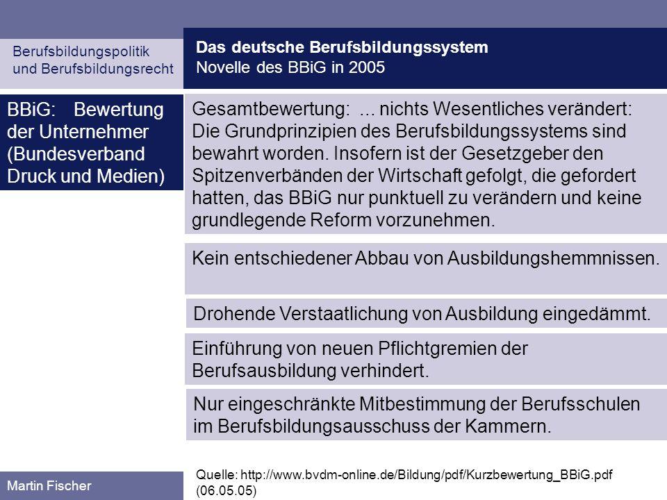 Das deutsche Berufsbildungssystem Novelle des BBiG in 2005 Berufsbildungspolitik und Berufsbildungsrecht Martin Fischer BBiG:Bewertung der Unternehmer