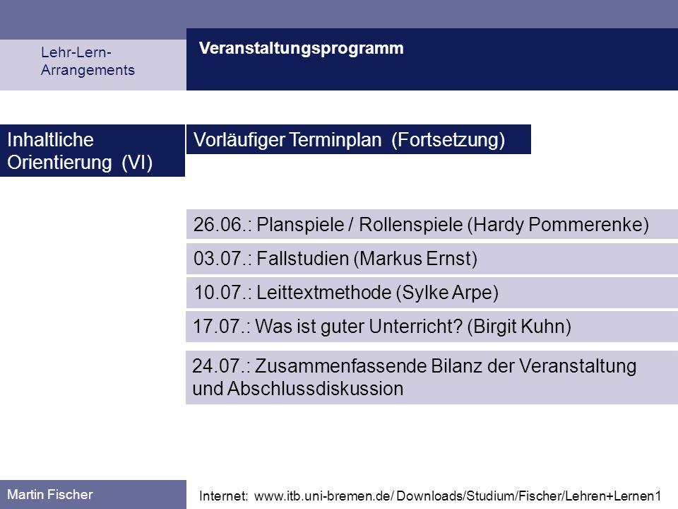 Veranstaltungsprogramm Lehr-Lern- Arrangements Martin Fischer Internet: www.itb.uni-bremen.de/ Downloads/Studium/Fischer/Lehren+Lernen1 Inhaltliche Or