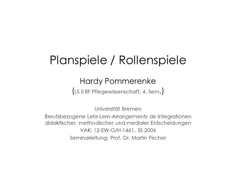 Planspiele / Rollenspiele Hardy Pommerenke ( LS II BF Pflegewissenschaft, 4. Sem.) Universität Bremen Berufsbezogene Lehr-Lern-Arrangements als Integr