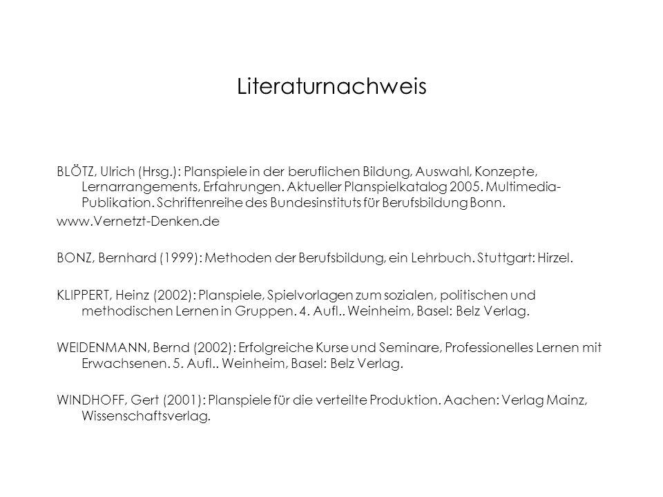 Literaturnachweis BLÖTZ, Ulrich (Hrsg.): Planspiele in der beruflichen Bildung, Auswahl, Konzepte, Lernarrangements, Erfahrungen. Aktueller Planspielk