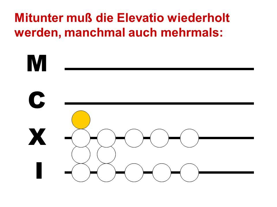 I X C M Den Ausweg bildet die Elevatio: fünf Steine auf der Linie werden durch einen Stein im darüberliegenden Zwischenraum ersetzt, zwei Steine im Zw