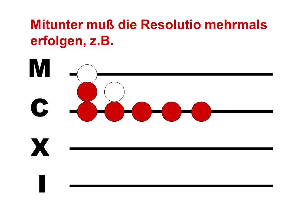 I X C M Nunmehr ist die Subtraktion durch paralleles Wegnehmen möglich: