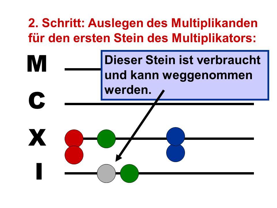 I X C M 1. Schritt: Multiplikand und Multiplika- tor werden nebeneinander ausgelegt: Für jeden Stein des Multipli- kators muß nun der Multi- plikand r