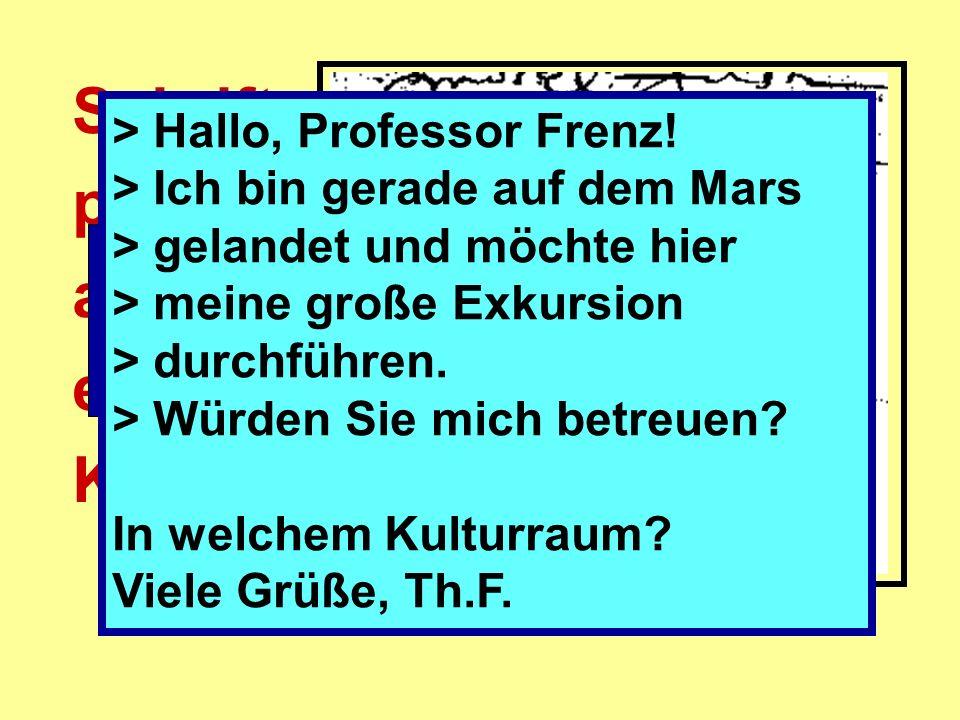 Schrift- probe aus einer Klausur. Sie haben Post ! Hallo, Professor Frenz! Ich bin gerade auf dem Mars gelandet und möchte hier meine große Exkursion