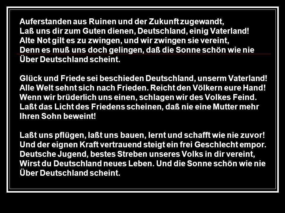 Auferstanden aus Ruinen und der Zukunft zugewandt, Laß uns dir zum Guten dienen, Deutschland, einig Vaterland! Alte Not gilt es zu zwingen, und wir zw