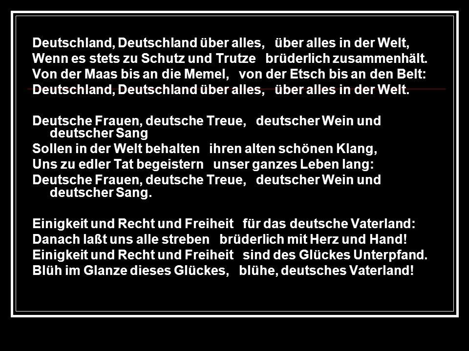 Deutschland, Deutschland über alles, über alles in der Welt, Wenn es stets zu Schutz und Trutze brüderlich zusammenhält. Von der Maas bis an die Memel