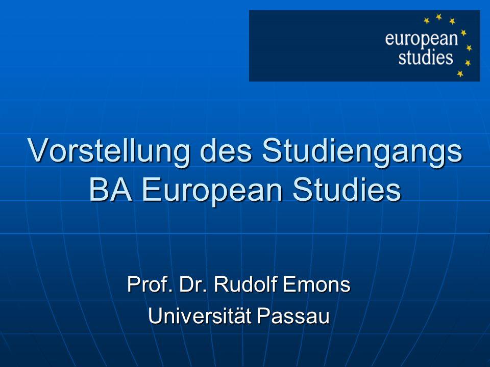 Vorstellung des Studiengangs BA European Studies Prof. Dr. Rudolf Emons Universität Passau