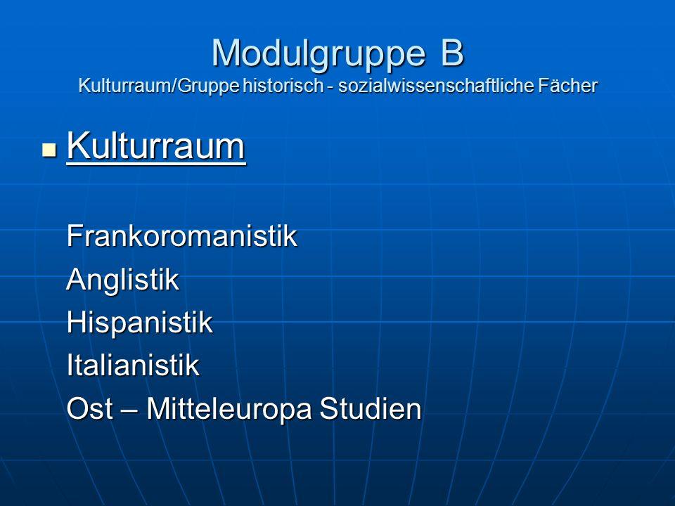 Modulgruppe B Kulturraum/Gruppe historisch - sozialwissenschaftliche Fächer Kulturraum KulturraumFrankoromanistikAnglistikHispanistikItalianistik Ost