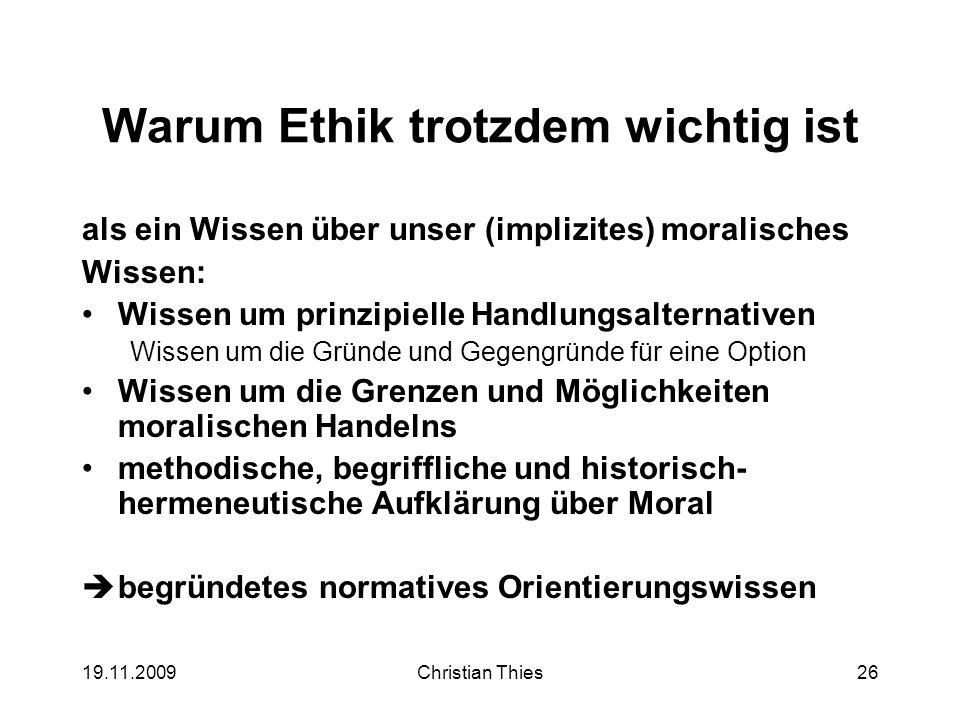 19.11.2009Christian Thies26 Warum Ethik trotzdem wichtig ist als ein Wissen über unser (implizites) moralisches Wissen: Wissen um prinzipielle Handlun