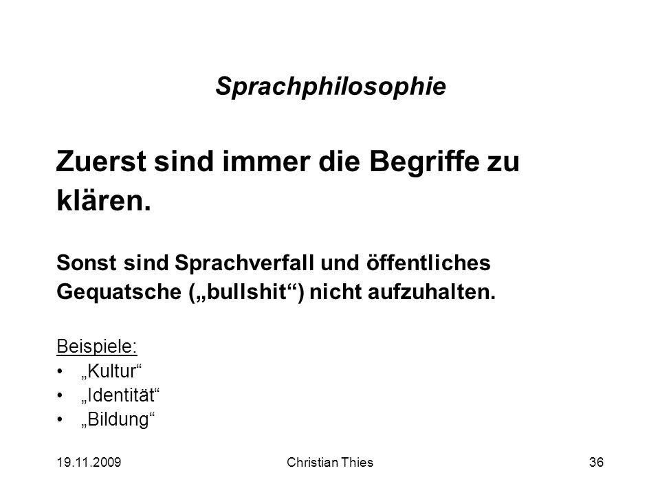 19.11.2009Christian Thies36 Sprachphilosophie Zuerst sind immer die Begriffe zu klären. Sonst sind Sprachverfall und öffentliches Gequatsche (bullshit
