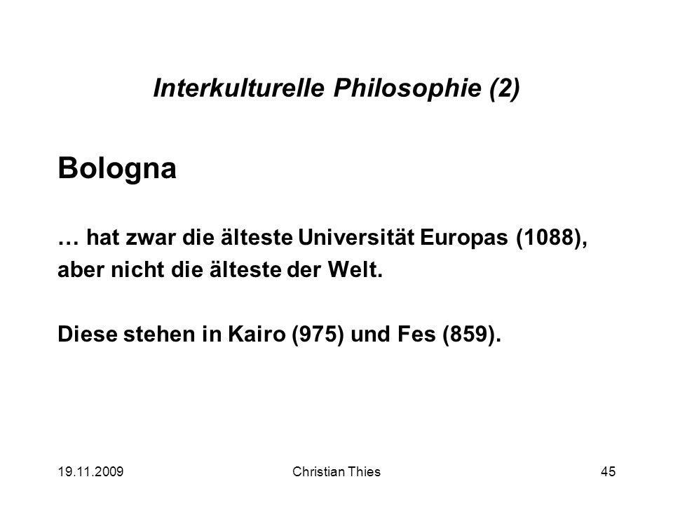 19.11.2009Christian Thies45 Interkulturelle Philosophie (2) Bologna … hat zwar die älteste Universität Europas (1088), aber nicht die älteste der Welt