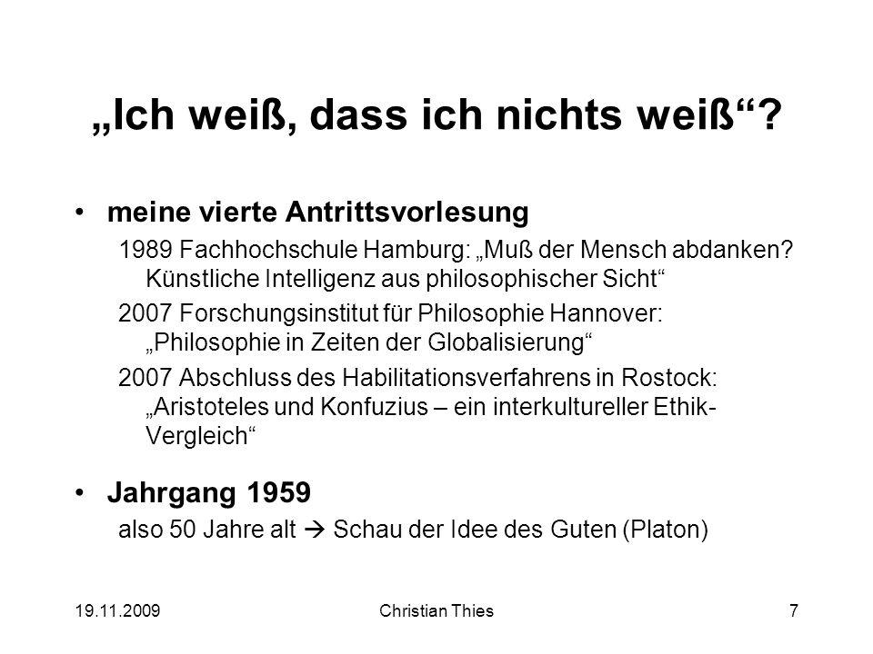 19.11.2009Christian Thies7 Ich weiß, dass ich nichts weiß? meine vierte Antrittsvorlesung 1989 Fachhochschule Hamburg: Muß der Mensch abdanken? Künstl