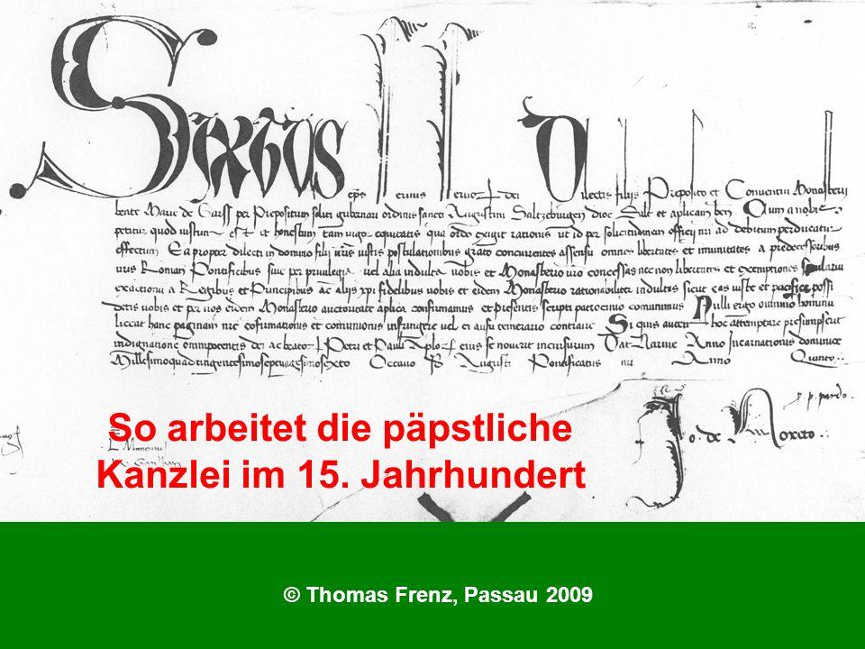 So arbeitet die päpstliche Kanzlei im 15. Jahrhundert © Thomas Frenz, Passau 2009