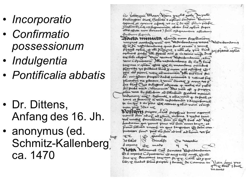 Inkorporation und Ablaß: per cancellariam Besitzbestätigung: per viam correctoris Ponticicalia: per breve 1.Haupturkunde 2.Exekutoriale