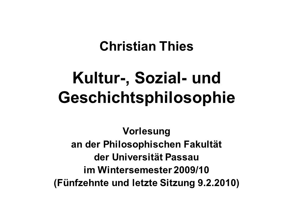 9.2.2010Christian Thies Vorlesung WS 2009/10 2 Fünfzehnter Termin (9.2.2010) (1)Wiederholung – Ergänzungen – Fragen Eurozentrismus-Kritik (2)Was ist Geschichtsphilosophie.