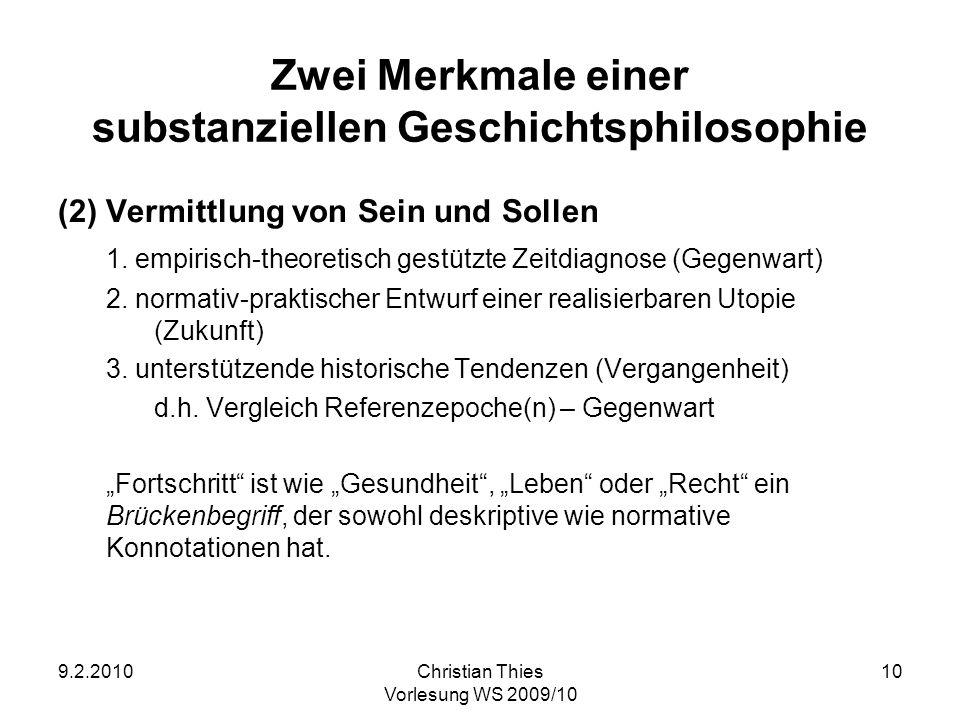 9.2.2010Christian Thies Vorlesung WS 2009/10 10 Zwei Merkmale einer substanziellen Geschichtsphilosophie (2) Vermittlung von Sein und Sollen 1. empiri