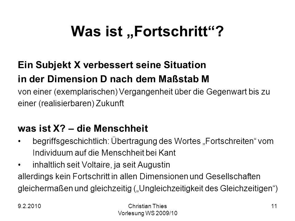 9.2.2010Christian Thies Vorlesung WS 2009/10 11 Was ist Fortschritt? Ein Subjekt X verbessert seine Situation in der Dimension D nach dem Maßstab M vo