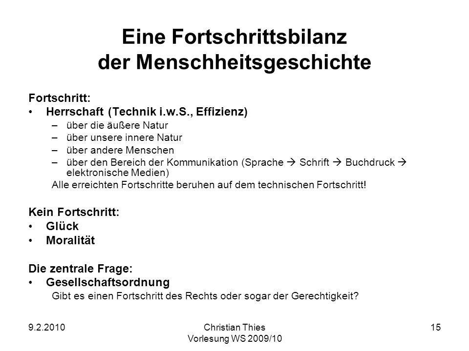 9.2.2010Christian Thies Vorlesung WS 2009/10 15 Eine Fortschrittsbilanz der Menschheitsgeschichte Fortschritt: Herrschaft (Technik i.w.S., Effizienz)