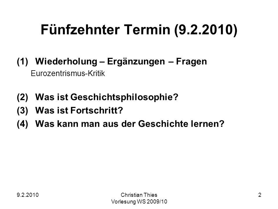 9.2.2010Christian Thies Vorlesung WS 2009/10 2 Fünfzehnter Termin (9.2.2010) (1)Wiederholung – Ergänzungen – Fragen Eurozentrismus-Kritik (2)Was ist G
