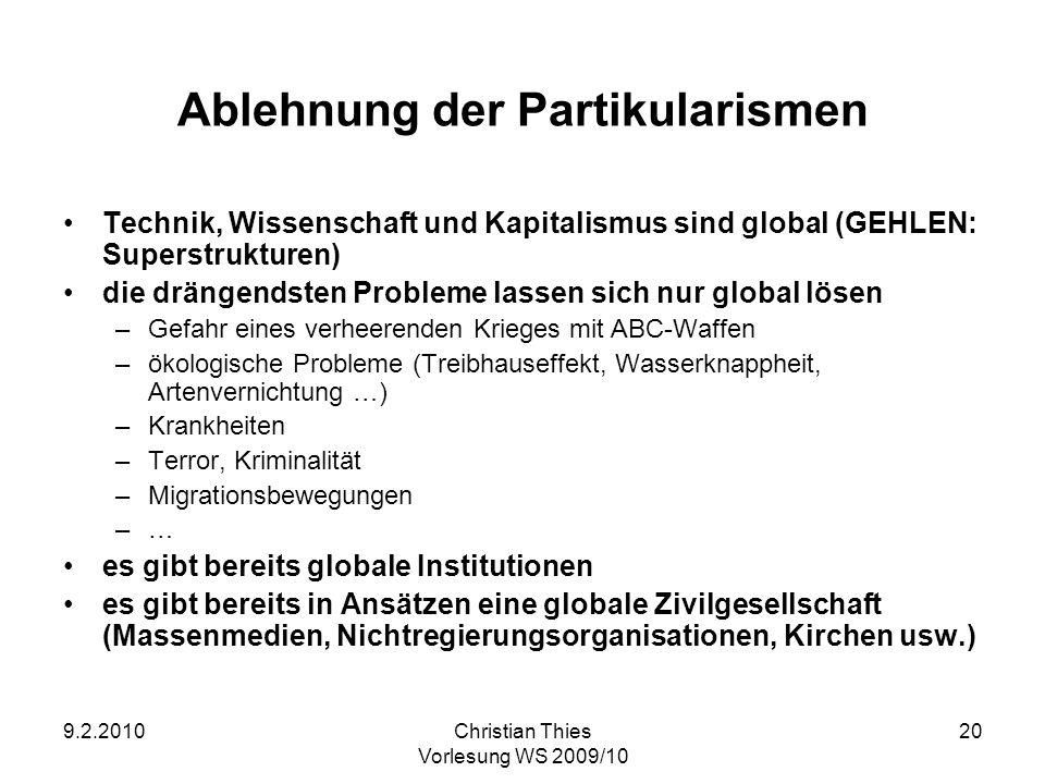 9.2.2010Christian Thies Vorlesung WS 2009/10 20 Ablehnung der Partikularismen Technik, Wissenschaft und Kapitalismus sind global (GEHLEN: Superstruktu