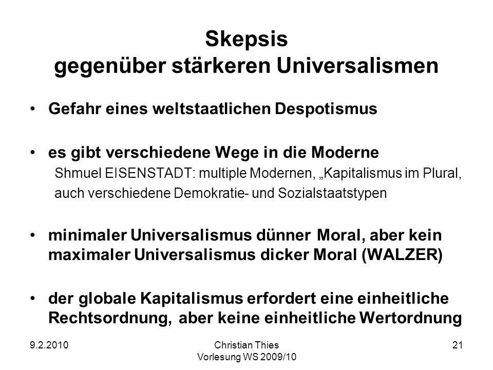9.2.2010Christian Thies Vorlesung WS 2009/10 21 Skepsis gegenüber stärkeren Universalismen Gefahr eines weltstaatlichen Despotismus es gibt verschiede