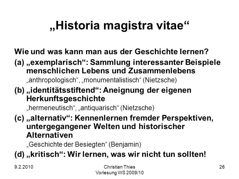 9.2.2010Christian Thies Vorlesung WS 2009/10 26 Historia magistra vitae Wie und was kann man aus der Geschichte lernen? (a)exemplarisch: Sammlung inte
