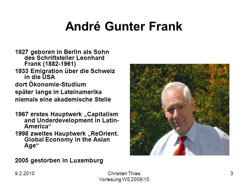 9.2.2010Christian Thies Vorlesung WS 2009/10 3 André Gunter Frank 1927 geboren in Berlin als Sohn des Schriftsteller Leonhard Frank (1882-1961) 1933 E