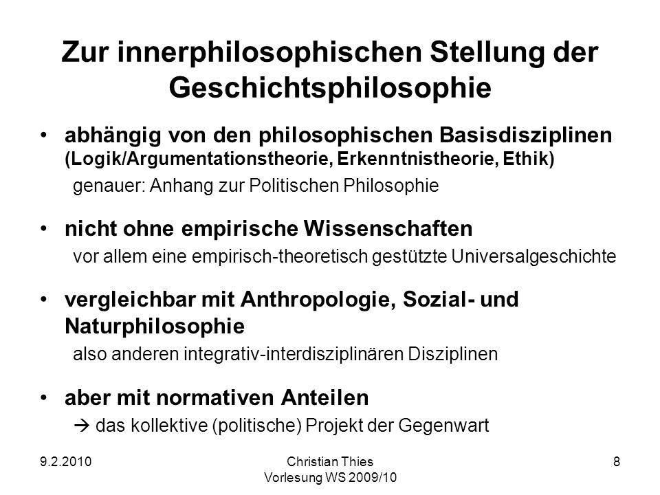 9.2.2010Christian Thies Vorlesung WS 2009/10 9 Zwei Merkmale einer substanziellen Geschichtsphilosophie (1) holistisch (a)synchron: –bezogen auf Gesellschaften und Kulturen –letztlich auf die Menschheit (b)diachron: die ganze Geschichte.