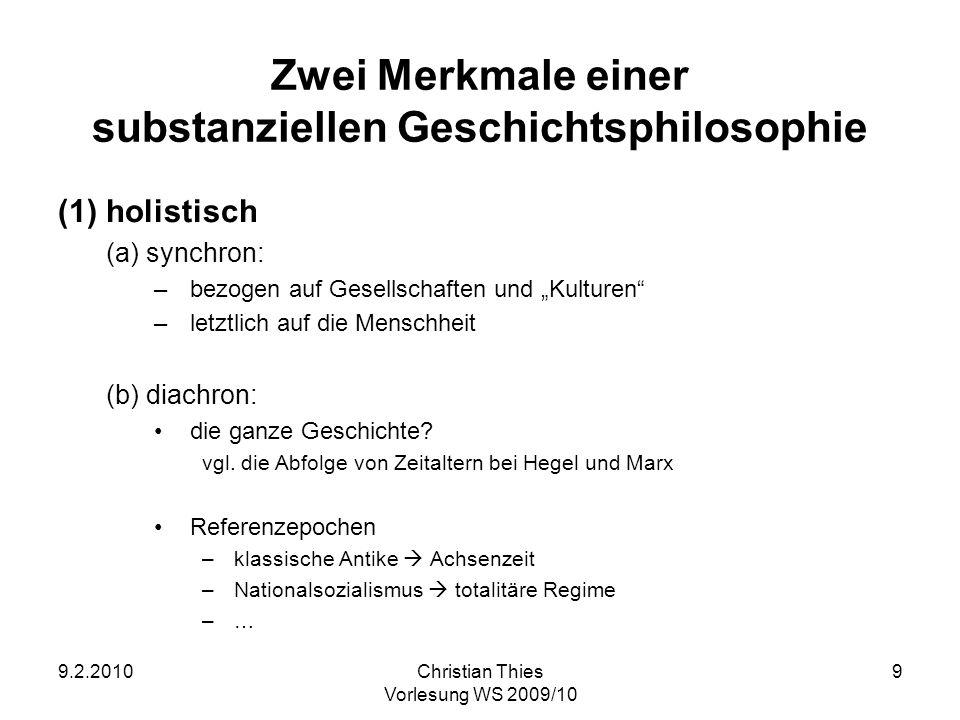 9.2.2010Christian Thies Vorlesung WS 2009/10 9 Zwei Merkmale einer substanziellen Geschichtsphilosophie (1) holistisch (a)synchron: –bezogen auf Gesel