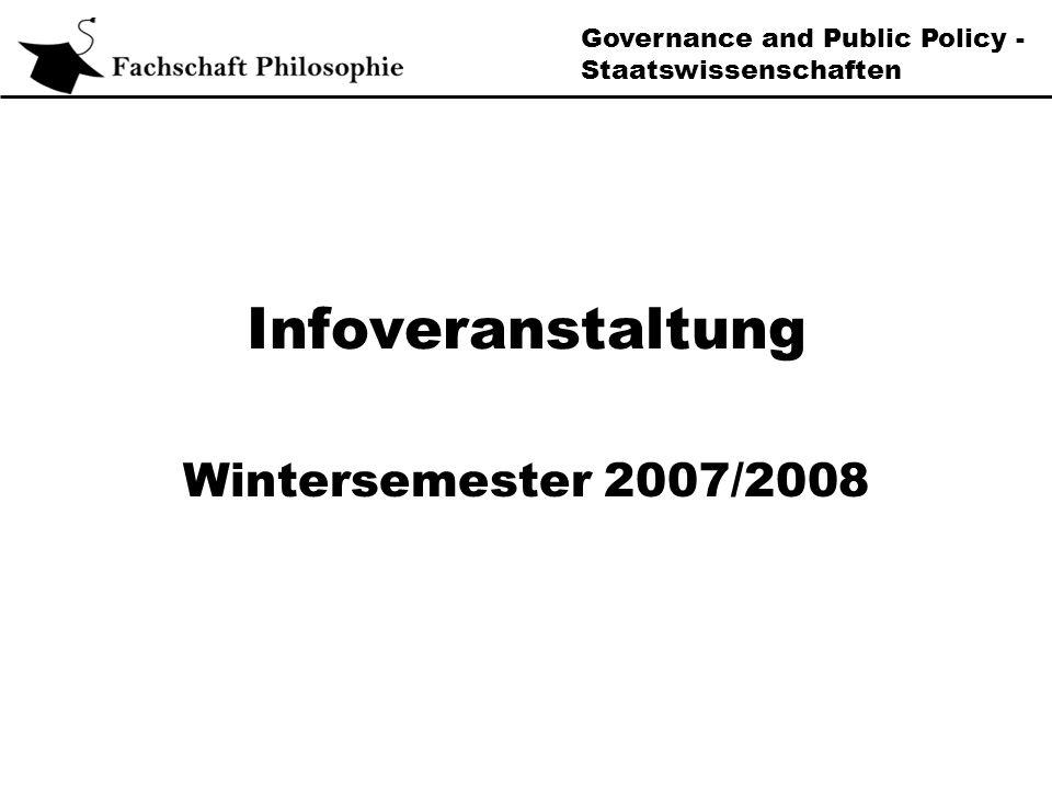 Governance and Public Policy - Staatswissenschaften Infoveranstaltung Wintersemester 2007/2008