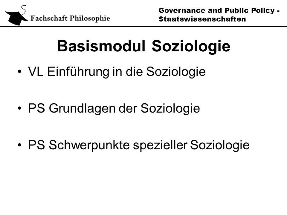 Governance and Public Policy - Staatswissenschaften Basismodul Soziologie VL Einführung in die Soziologie PS Grundlagen der Soziologie PS Schwerpunkte spezieller Soziologie