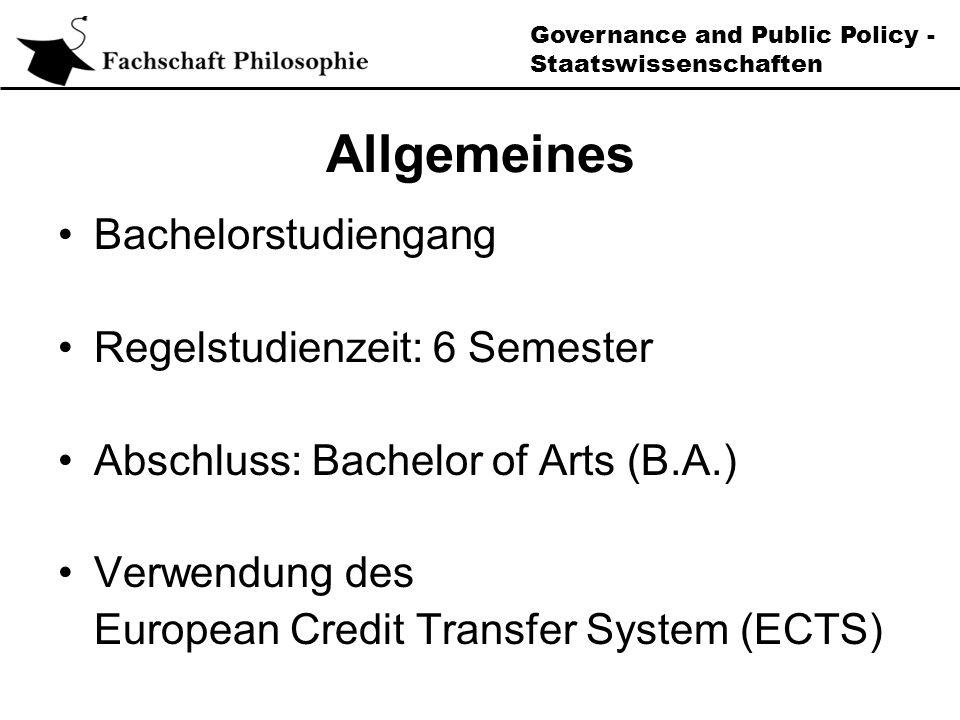 Governance and Public Policy - Staatswissenschaften Allgemeines Bachelorstudiengang Regelstudienzeit: 6 Semester Abschluss: Bachelor of Arts (B.A.) Verwendung des European Credit Transfer System (ECTS)