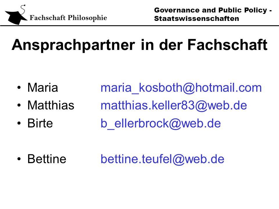 Governance and Public Policy - Staatswissenschaften Ansprachpartner in der Fachschaft Mariamaria_kosboth@hotmail.com Matthiasmatthias.keller83@web.de Birteb_ellerbrock@web.de Bettinebettine.teufel@web.de