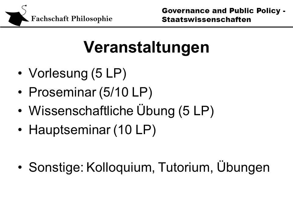 Governance and Public Policy - Staatswissenschaften Veranstaltungen Vorlesung (5 LP) Proseminar (5/10 LP) Wissenschaftliche Übung (5 LP) Hauptseminar (10 LP) Sonstige: Kolloquium, Tutorium, Übungen