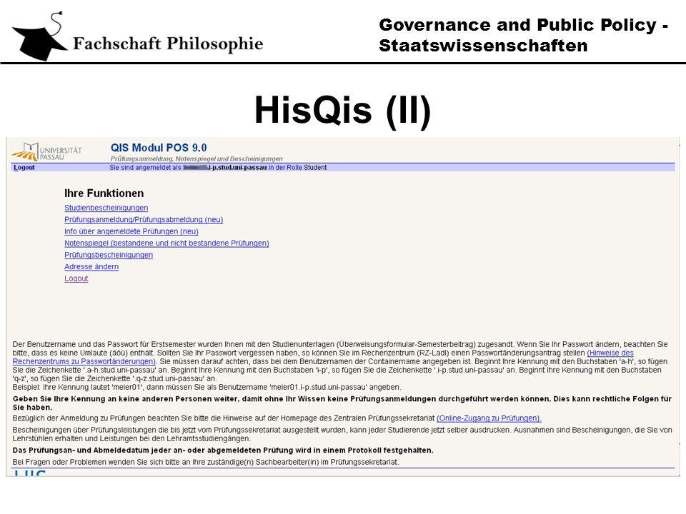 Governance and Public Policy - Staatswissenschaften Prüfungsanmeldung Anmeldung über das HisQis https://qisserver.uni-passau.de Anmeldezeitraum im WS meist im November/Dezember Nachträgliche Anmeldungen sind nicht möglich Prüfungen müssen den entsprechenden Modulen zugeordnet werden