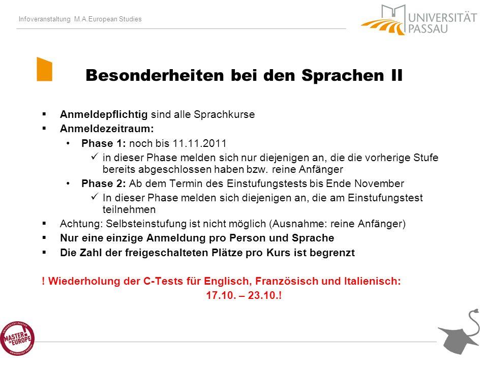 Infoveranstaltung M.A.European Studies Besonderheiten bei den Sprachen II Anmeldepflichtig sind alle Sprachkurse Anmeldezeitraum: Phase 1: noch bis 11.11.2011 in dieser Phase melden sich nur diejenigen an, die die vorherige Stufe bereits abgeschlossen haben bzw.