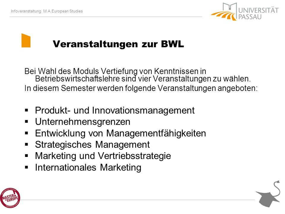 Infoveranstaltung M.A.European Studies Veranstaltungen zur BWL Bei Wahl des Moduls Vertiefung von Kenntnissen in Betriebswirtschaftslehre sind vier Veranstaltungen zu wählen.