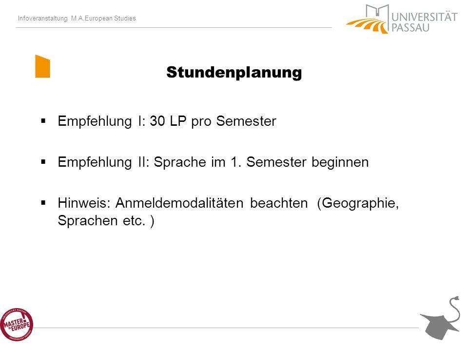 Infoveranstaltung M.A.European Studies Stundenplanung Empfehlung I: 30 LP pro Semester Empfehlung II: Sprache im 1.